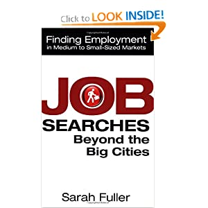 Job Searches Beyond the Big Cities: Finding Employment in Medium to Small-Sized Markets Sarah Fuller