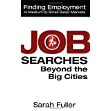 Job Searches Beyond the Big Cities: Finding Employment in Medium to Small-Sized Markets ~ Sarah Fuller