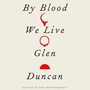 Stories of Your Life and Others By Blood We Live | [Glen Duncan]