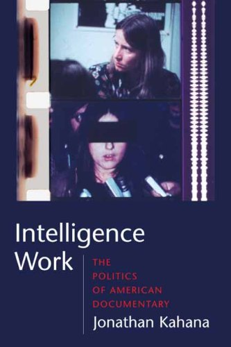 Intelligence Work: The Politics of American Documentary...