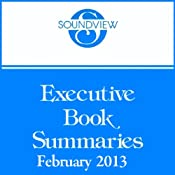 Soundview Executive Book Summaries, February 2013 | [Robert C. Pozen, Steve Van Remortel, Frederick A. Miller, Judith H. Katz]