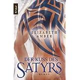 """Der Kuss des Satyrs: Ein erotischer Romanvon """"Elizabeth Amber"""""""