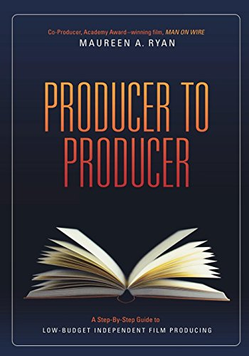 Producer to Producer: A Step-By-Step Guide to Low Budgets...