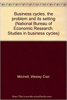 business cycles the problem and its setting national bureau of economic research studies in