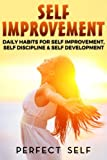 Self Improvement: Daily Habits For Self Improvement, Self Discipline & Self Development (Self Improvement,Self Acceptance,Self Confidence,Self Esteem,Self Confidence,Happiness,Depression) (Volume 1)