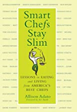 Smart chefs stay slim : lessons in eating and living from America's best chefs