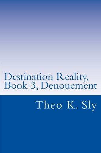 Destination Reality, Book 3, Denouement: Denouement PDF