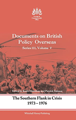The Southern Flank in Crisis, 1973-1976: Series III, Volume V: Documents on British Policy Overseas (Whitehall Histories
