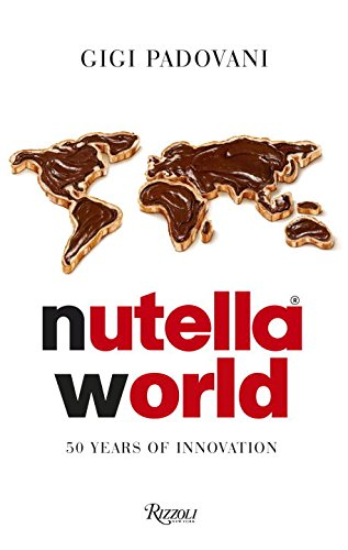 Nutella World: 50 Years of Innovation by Gigi Padovani
