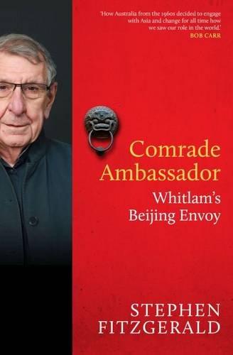 Comrade Ambassador: Whitlam's Beijing Envoy