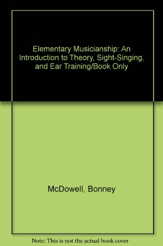 Elementary Musicianship: An Introduction to Theory, Sight-Singing, and Ear Training/Book Only