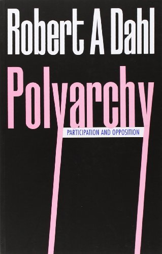 Polyarchy: Participation and Opposition, by Robert A. Dahl