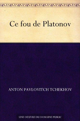 Anton Pavlovitch Tchekhov - Ce fou de Platonov (French Edition)
