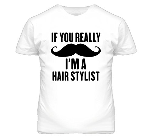 If You Really Moustache I'm a Hair Stylist Funny T Shirt