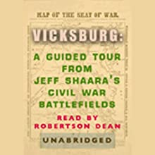 Vicksburg: A Guided Tour from Jeff Shaara's Civil War Battlefields Audiobook by Jeff Shaara Narrated by Robertson Dean
