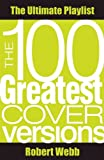 Robert Webb 100 Greatest Cover Versions: The Ultimate Playlist