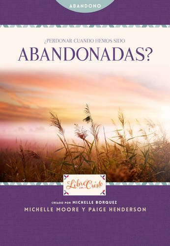 Perdonar Cuando Hemos Sido Abandonadas? = Forgive When We Have Been Abandoned? (Libre en Cristo)