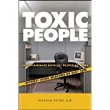 Toxic People: Decontaminate Difficult People at Work Without Using Weapons Or Duct Tape ~ Marsha Petrie Sue