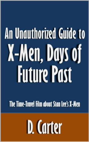 D. Carter - An Unauthorized Guide to X-Men, Days of Future Past: The Time-Travel Film about Stan Lee's X-Men [Article]