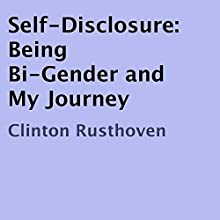 Self-Disclosure: Being Bi-Gender and My Journey (       UNABRIDGED) by Clinton Rusthoven Narrated by Youlanda Burnett