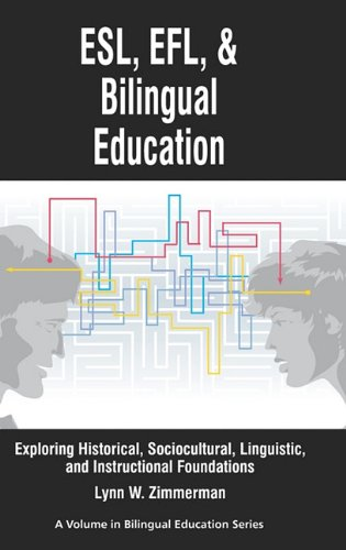 ESL, Efl and Bilingual Education: Exploring Historical, Sociocultural, Linguistic, and Instructional Foundations (Hc) (R