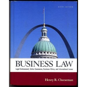 Business Law Legal Environment Online Commerce Business Ethics and International Issues 6th Edition Sixth Edition By Henry R. Cheeseman Hardcover Copyright 2007