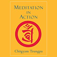 Meditation in Action: 40th Anniversary Edition Audiobook by Chögyam Trungpa, Samuel Bercholz (foreword) Narrated by Samuel Bercholz