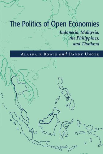 The Politics of Open Economies: Indonesia, Malaysia, the Philippines, and Thailand (Cambridge Asia-Pacific Studies), Alasdair Bowie, Daniel Unger