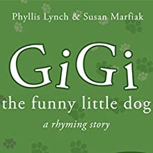 GiGi the Funny Little Dog: A Rhyming Book (       UNABRIDGED) by Phyllis Lynch, Susan Marfiak Narrated by Melissa Madole