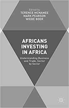 Africans Investing In Africa: Understanding Business And Trade, Sector By Sector