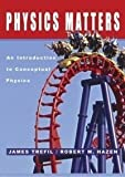 Physics Matters: An Introduction to Conceptual Physics (Special Edition for Brooklyn College Departm (047008040X) by James Trefil