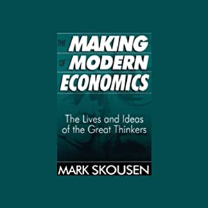 The Making of Modern Economics: The Lives and Ideas of the Great Thinkers | [Mark Skousen]