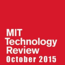 Audible Technology Review, October 2015  by  Technology Review Narrated by Todd Mundt