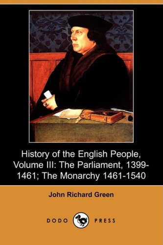 History of the English People, Volume III: The Parliament, 1399-1461; The Monarchy 1461-1540 (Dodo Press)
