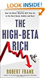 The High-Beta Rich: How the Manic Wealthy Will Take Us to the Next Boom, Bubble, and Bust