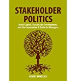 img - for [(Stakeholder Politics: Social Capital, Sustainable Development and the Corporation )] [Author: Robert Boutilier] [Jan-2009] book / textbook / text book