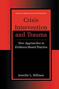 Crisis Intervention and Trauma: Approaches to Evidence-Based Practice (Issues in the Practice of Psychology) by Jennifer L. Hillman