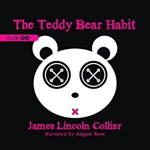 The Teddy Bear Habit: A Novel | [James Lincoln Collier]