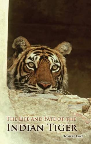 The Life and Fate of the Indian Tiger