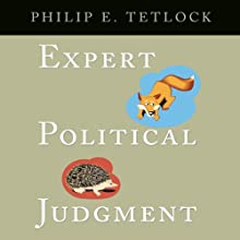 Expert Political Judgment: How Good is it? How can We Know? (       UNABRIDGED) by Philip E. Tetlock Narrated by Anthony Haden Salerno