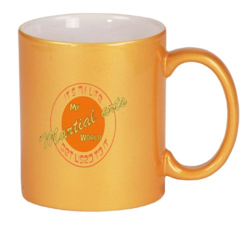 My Martial arts World IT'S MY LIFE GET USED TO IT Coffee Mug Metallic Gold 11 oz