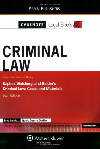 Casenote Legal Briefs: Criminal Law: Keyed to Kaplan, Weisberg, and Binder's Criminal Law, 6th Ed.