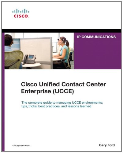 Cisco Unified Contact Center Enterprise (UCCE) (Networking Technology 1587141175 pdf