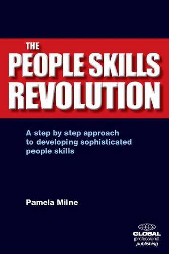 The People Skills Revolution: A Step by Step Approach to Developing Sophisticated People Skills