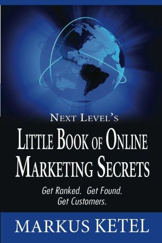 Next Level'S Little Book Of Online Marketing Secrets: Get Ranked. Get Found. Get Customers.