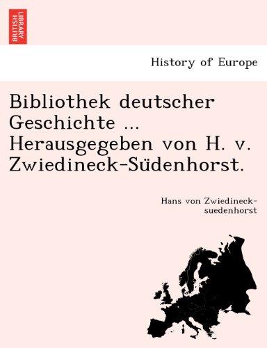 Bibliothek deutscher Geschichte ... Herausgegeben von H. v. Zwiedineck-Sudenhorst.