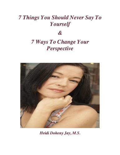 Free Kindle Book : 7 Thing You Should Never Say To Yourself and 7 Ways To Change Your Persepctive