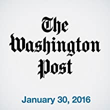 Top Stories Daily from The Washington Post, January 30, 2016 Newspaper / Magazine by  The Washington Post Narrated by  The Washington Post