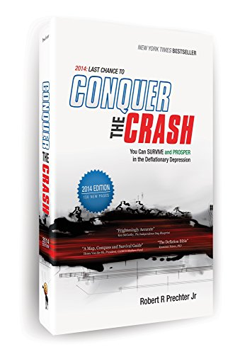 Robert R Prechter Jr - 2014: Last Chance to Conquer The Crash: You Can SURVIVE and PROSPER in the Deflationary Depression