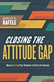 Closing the Attitude Gap: How to Fire Up Your Students to Strive for Success
